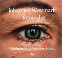 Johannes Wessmark - Fotorealist : målningarna och tekniken bakom