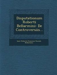 Disputationum Roberti Bellarmini: de Controversiis...