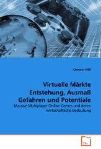 Virtuelle Märkte Entstehung, Ausmaß Gefahren und Potentiale
