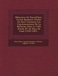 Mémoires De Pierrefleur, Grand Banderet D'orbe: Ou Sont Contenus Les Commencemens De La Réforme Dans La Ville D'orbe Et Au Pays De Vaud (1530-1561)...