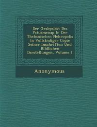 Der Grabpalast Des Patuamenap In Der Thebanischen Nekropolis In Vollst¿ndiger Copie Seiner Inschriften Und Bildlichen Darstellungen, Volume 1