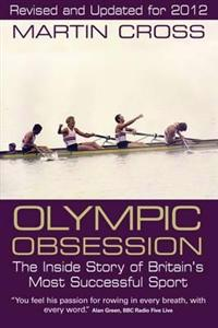 Olympic Obsession the Inside Story of Britain's Most Successful Sport