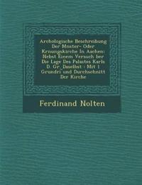 Arch¿ologische Beschreibung Der M¿nster- Oder Kr¿nungskirche In Aachen: Nebst Einem Versuch ¿ber Die Lage Des Palastes Karls D. Gr. Daselbst : Mit 1 G
