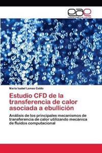 Estudio Cfd de La Transferencia de Calor Asociada a Ebullicion