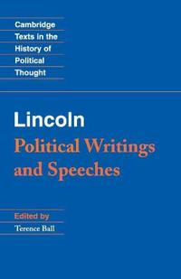 Abraham Lincoln Political Writings and Speeches
