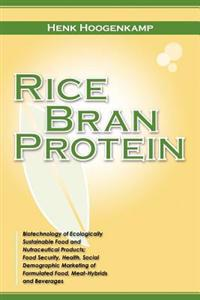 Rice Bran Protein: Biotechnology of Ecologically Sustainable Food and Nutraceutical Products; Food Security, Health, Social Demographic M