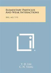 Elementary Particles and Weak Interactions: Bnl, 443, T-91