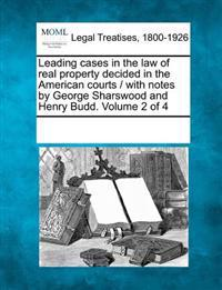Leading Cases in the Law of Real Property Decided in the American Courts / With Notes by George Sharswood and Henry Budd. Volume 2 of 4