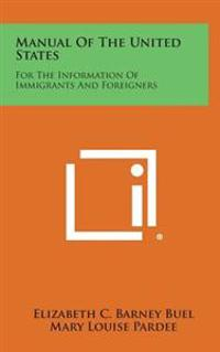 Manual of the United States: For the Information of Immigrants and Foreigners