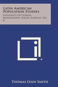 Latin American Population Studies: University of Florida Monographs, Social Sciences, No. 8