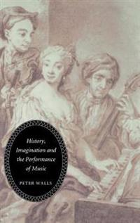 History, Imagination and the Performance of Music