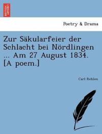 Zur Sakularfeier Der Schlacht Bei Nordlingen ... Am 27 August 1834. [A Poem.]