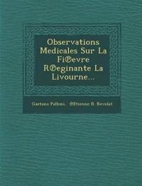 Observations Medicales Sur La Fi¿evre R¿eginante La Livourne...