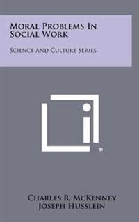 Moral Problems in Social Work: Science and Culture Series