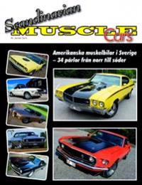 Scandinavian Muscle Cars : amerikanska muskelbilar i Sverige  ? 34 pärlor från norr till söder