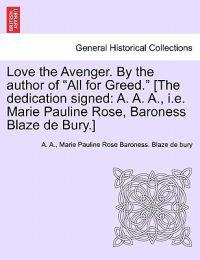 """Love the Avenger. by the Author of """"All for Greed."""" [The Dedication Signed"""