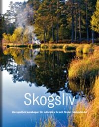 Skogsliv : återupptäck kunskaper för naturnära liv och färder i skogslandet