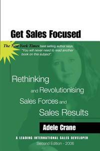 Get Sales Focused: Rethinking and Revolutionising Sales Forces and Sales Results