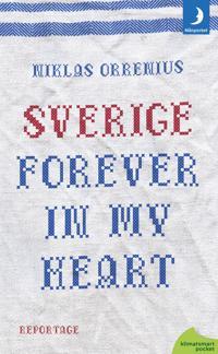 Sverige forever in my heart: reportage om rädsla, tolerans och migration