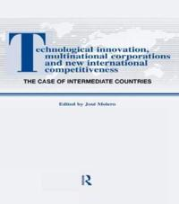 Technological Innovation, Multinational Corporations and the New Internati Onal Competitiveness