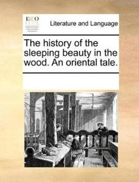 The History of the Sleeping Beauty in the Wood. an Oriental Tale.