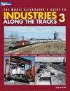 The Model Railroader's Guide to Industries Along the Tracks 3