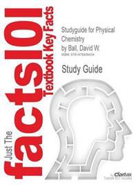 Studyguide for Physical Chemistry by Ball, David W., ISBN 9780534266585