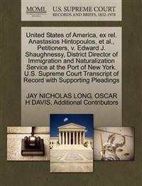 United States of America, Ex Rel. Anastasios Hintopoulos, et al., Petitioners, V. Edward J. Shaughnessy, District Director of Immigration and Naturalization Service at the Port of New York. U.S. Supreme Court Transcript of Record with Supporting Pleadings