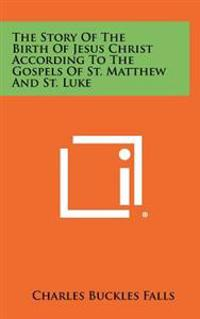 The Story of the Birth of Jesus Christ According to the Gospels of St. Matthew and St. Luke