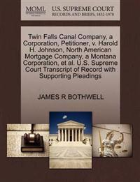 Twin Falls Canal Company, a Corporation, Petitioner, V. Harold H. Johnson, North American Mortgage Company, a Montana Corporation, et al. U.S. Supreme Court Transcript of Record with Supporting Pleadings