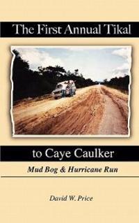 The First Annual Tikal to Caye Caulker Mud Bog and Hurricane Run