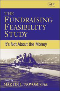 The Fundraising Feasibility Study: It's Not About the Money (AFP Fund Devel