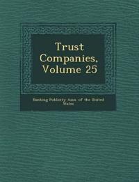 Trust Companies, Volume 25