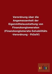 Verordnung Uber Die Angemessenheit Der Eigenmittelausstattung Von Finanzkonglomeraten (Finanzkonglomerate-Solvabilitats-Verordnung - Fksolv)