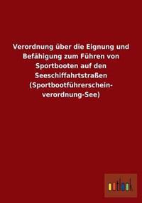 Verordnung Uber Die Eignung Und Befahigung Zum Fuhren Von Sportbooten Auf Den Seeschiffahrtstraen (Sportbootfuhrerschein- Verordnung-See)