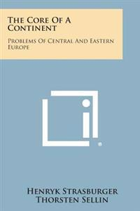 The Core of a Continent: Problems of Central and Eastern Europe