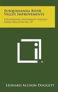Susquehanna River Valley Improvements: Engineering Experiment Station Series Bulletin No. 59