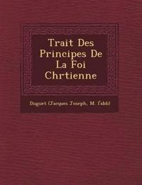 Trait¿ Des Principes De La Foi Chr¿tienne
