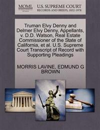 Truman Elvy Denny and Delmer Elvy Denny, Appellants, V. D.D. Watson, Real Estate Commissioner of the State of California, Et Al. U.S. Supreme Court Transcript of Record with Supporting Pleadings