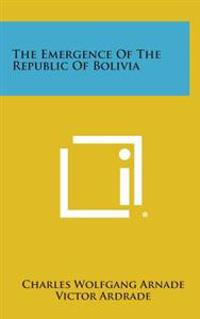 The Emergence of the Republic of Bolivia