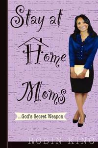 Stay at Home Moms: God's Secret Weapon