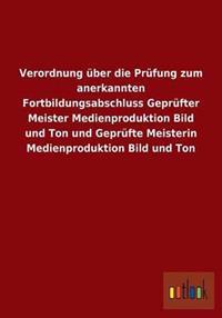 Verordnung Uber Die Prufung Zum Anerkannten Fortbildungsabschluss Geprufter Meister Medienproduktion Bild Und Ton Und Geprufte Meisterin Medienproduktion Bild Und Ton