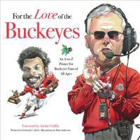 For the Love of the Buckeyes: An A-To-Z Primer for Buckeye Fans of All Ages