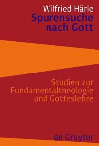 Spurensuche Nach Gott: Studien Zur Fundamentaltheologie Und Gotteslehre