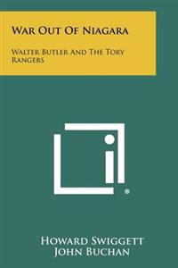 War Out of Niagara: Walter Butler and the Tory Rangers