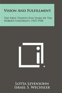 Vision and Fulfillment: The First Twenty-Five Years of the Hebrew University, 1925-1950