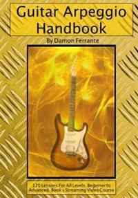 Guitar Arpeggio Handbook, 2nd Edition: 120-Lesson, Step-By-Step Guide to Guitar Arpeggios, Music Theory, and Technique-Building Exercises, Beginner to