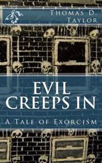 Evil Creeps in: A Tale of Exorcism