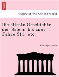 Die Alteste Geschichte Der Baiern Bis Zum Jahre 911, Etc.