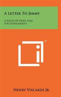 A Letter to Jimmy: A Book of Hope and Encouragement